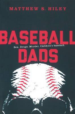 Baseball Dads by Matthew S. Hiley