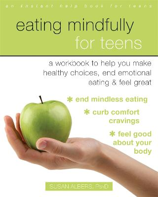 Eating Mindfully for Teens by Susan Albers