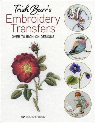 Trish Burr's Embroidery Transfers: Over 70 Iron-on Designs by Trish Burr