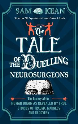 Tale of the Duelling Neurosurgeons by Sam Kean