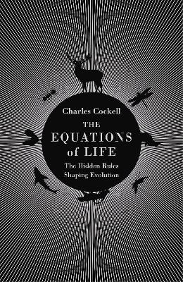The Equations of Life: The Hidden Rules Shaping Evolution by Charles Cockell
