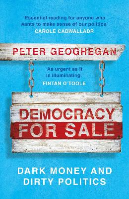 Democracy for Sale: Dark Money and Dirty Politics by Peter Geoghegan