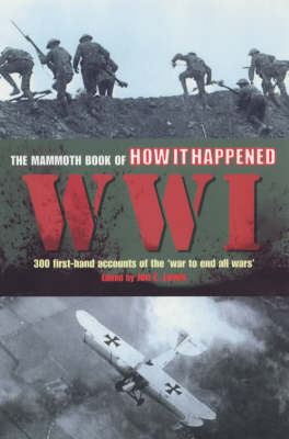 The Mammoth Book of How it Happened: WWI - 300 First-hand Accounts of the 'War to End All Wars' book