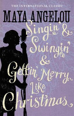 Singin' & Swingin' and Gettin' Merry Like Christmas by Dr Maya Angelou