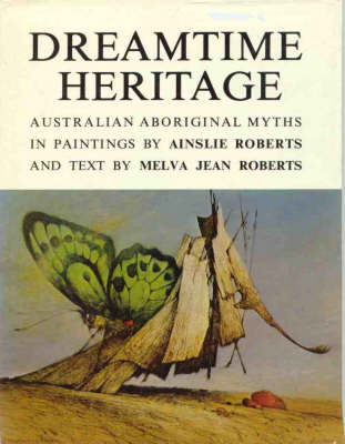 The Dreamtime Heritage by Ainslie Roberts