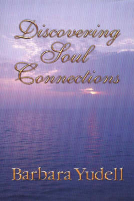 Discovering Soul Connections by Barbara Yudell