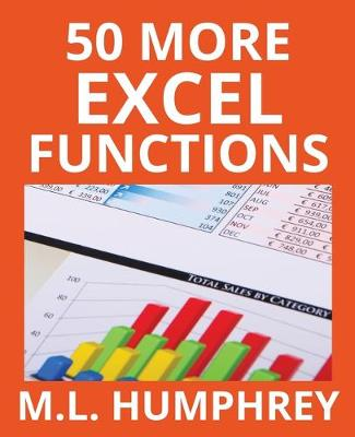 50 More Excel Functions by M L Humphrey