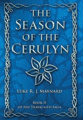 The Season of the Cerulyn by Luke R J Maynard