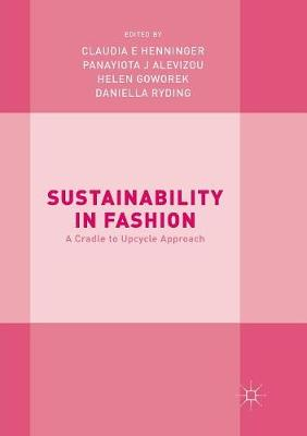 Sustainability in Fashion: A Cradle to Upcycle Approach by Claudia E. Henninger