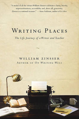 Writing Places by William Zinsser
