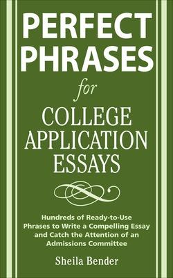 Perfect Phrases for College Application Essays by Sheila Sidney Bender