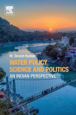 Water Policy Science and Politics by M. Dinesh Kumar