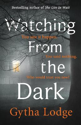 Watching from the Dark: The gripping new crime thriller from the Richard and Judy bestselling author by Gytha Lodge