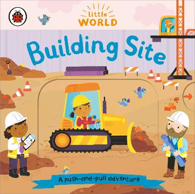 Little World: Building Site: A push-and-pull adventure book