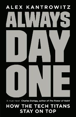 Always Day One: How the Tech Titans Stay on Top by Alex Kantrowitz