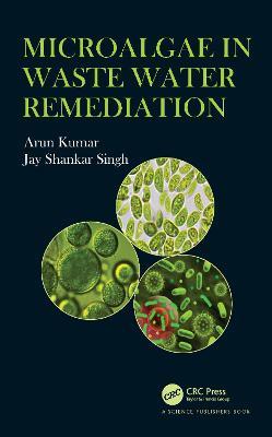 Microalgae in Waste Water Remediation by Arun Kumar