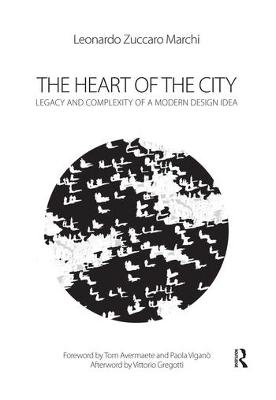 The The Heart of the City: Legacy and Complexity of a Modern Design Idea by Leonardo Zuccaro Marchi