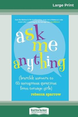 Ask Me Anything: (heartfelt answers to 65 anonymous questions from teenage girls) (16pt Large Print Edition) book