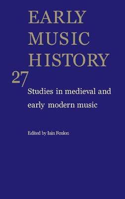 Early Music History: Volume 27 by Iain Fenlon