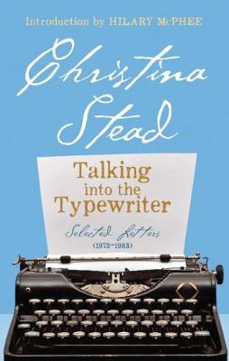 Talking into the Typewriter by Christina Stead