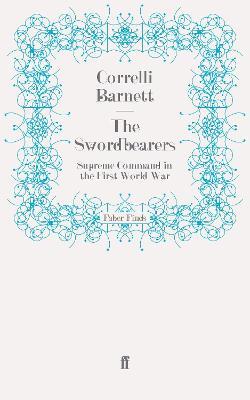 Swordbearers by Correlli Barnett
