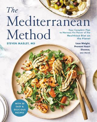 The Mediterranean Method: Lose Weight, Prevent Heart Disease and Memory Loss, and Support a Healthy Gut by Steven Masley
