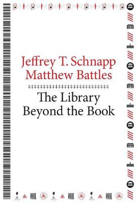 The Library Beyond the Book by Jeffrey T. Schnapp
