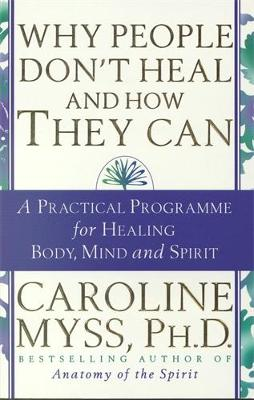 Why People Don't Heal & How They Can by Caroline Myss