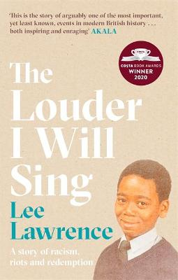 The Louder I Will Sing: A story of racism, riots and redemption: Winner of the 2020 Costa Biography Award by Lee Lawrence