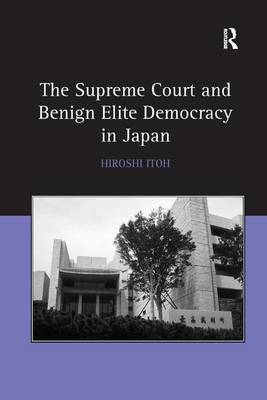 The Supreme Court and Benign Elite Democracy in Japan by Hiroshi Itoh