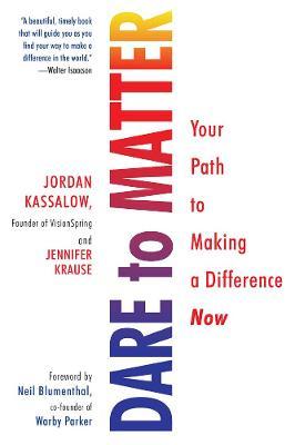 Dare To Matter by Jordan Kassalow