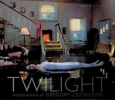 Twilight; Photos by Gregory Crewdson by Rick Moody