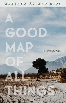 A Good Map of All Things: A Picaresque Novel by Alberto A lvario RA os