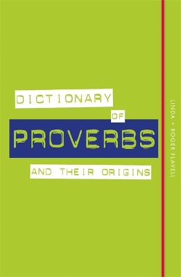Dictionary of Proverbs and Their Origins by Linda Flavell
