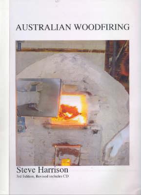 Australian Woodfiring: A History of Australian Woodfiring in the Post War Period by Steve Harrison