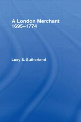 London Merchant 1695-1774 by Lucy Stuart Sutherland