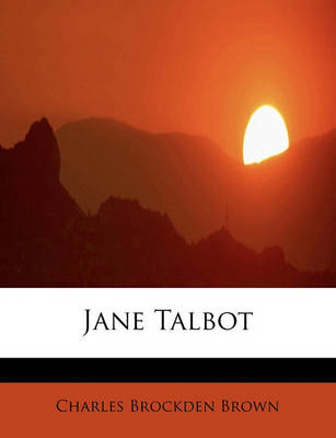Jane Talbot by Charles Brockden Brown