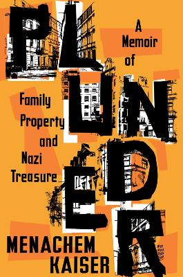 Plunder: A Memoir of Family Property and Nazi Treasure book