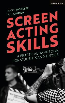 Screen Acting Skills: A Practical Handbook for Students and Tutors by Roger Wooster