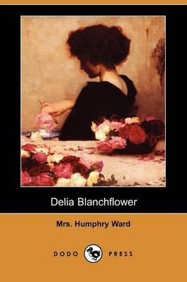 Delia Blanchflower (Dodo Press) by Mrs Humphry Ward