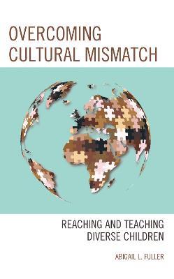 Overcoming Cultural Mismatch: Reaching and Teaching Diverse Children book