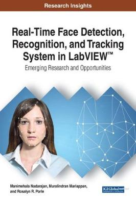 Real-Time Face Detection, Recognition, and Tracking System in LabVIEW (TM): Emerging Research and Opportunities by Manimehala Nadarajan