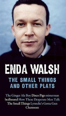 The Small Things and Other Plays by Enda Walsh