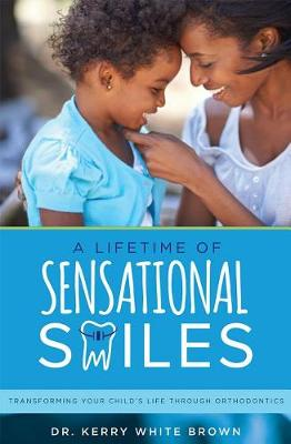 A Lifetime of Sensational Smiles by Dr Kerry White Brown