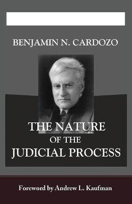 The Nature of the Judicial Process by Andrew L. Kaufman