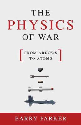 Physics Of War by Barry R. Parker