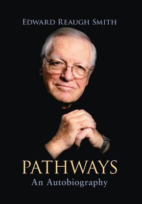 Pathways: An Autobiography by Edward Reaugh Smith