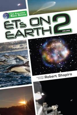 ETs on Earth, Volume 2 by Robert Shapiro