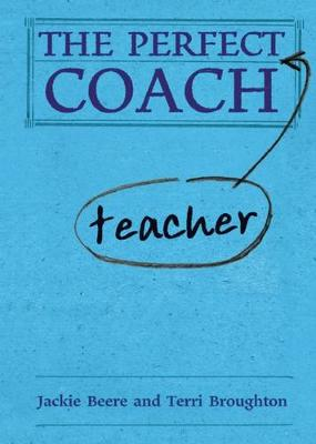 The Perfect Teacher Coach by Jackie Beere