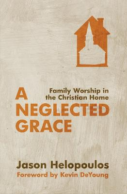 A Neglected Grace by Jason Helopoulos